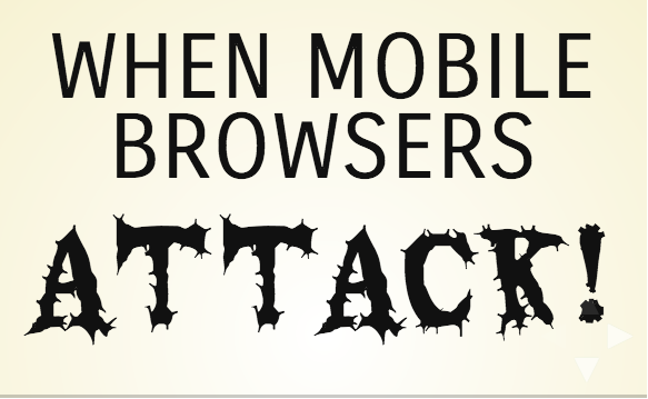 When mobile browsers attack! slideshow by @pamelafox